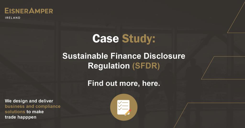 Case Study   Sustainable Finance Disclosure Regulation (SFDR)   EisnerAmper Ireland   Financial Services